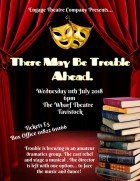 Engage Theatre Company There maybe Trouble Ahead